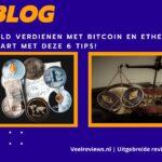 Geld verdienen met Bitcoin en Ethereum? | Start met deze 6 tips!